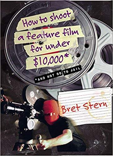 How to Shoot a Feature Film for Under $10,000 And Not Go To Jail - 6 Incredible Books That Will Help You Boost Your Filmmaking Career - Indie Shorts Mag
