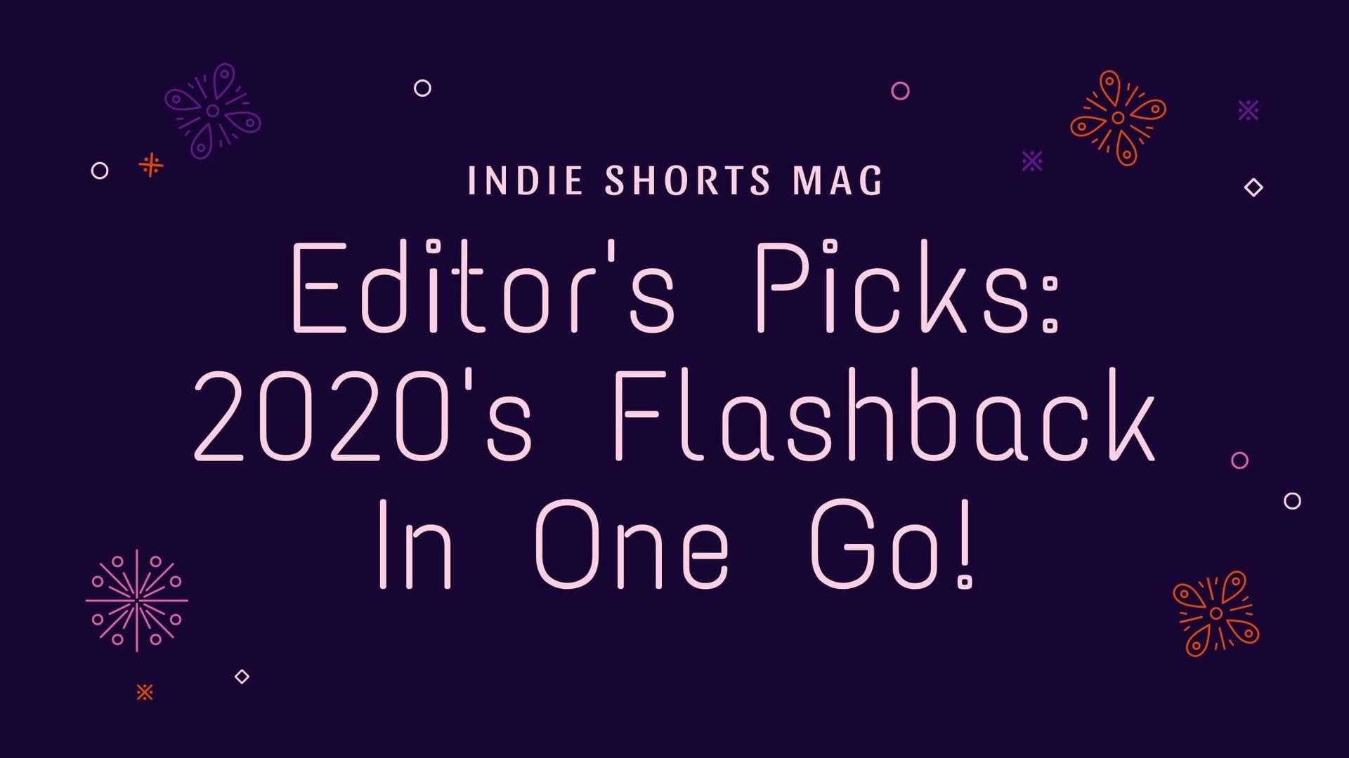 Editor's Picks: 2020's Flashback In One Go!